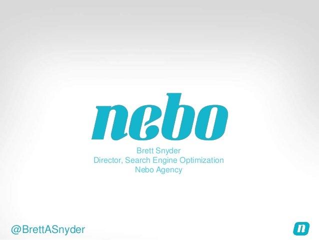 @BrettASnyderBrett SnyderDirector, Search Engine OptimizationNebo Agency