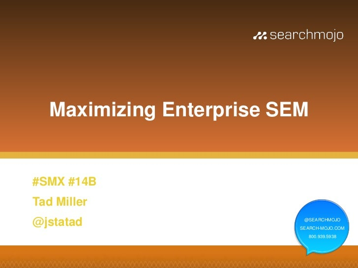 Maximizing Enterprise SEM#SMX #14BTad Miller@jstatad                    @SEARCHMOJO                           SEARCH-MOJO....