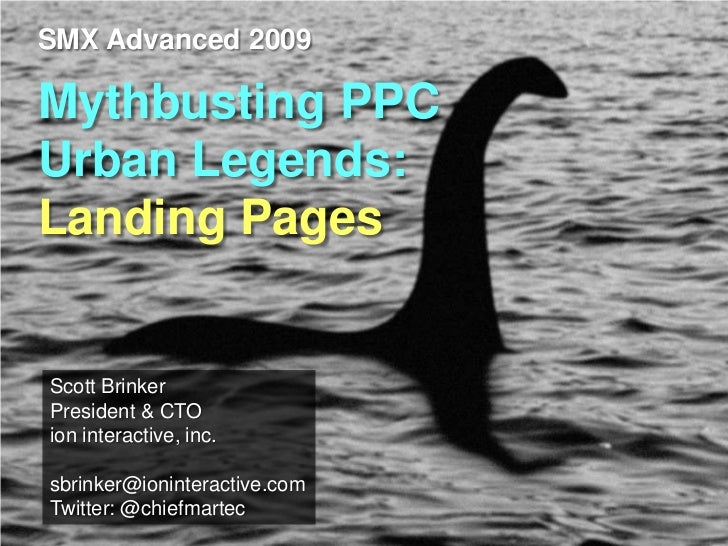 SMX Advanced 2009  Mythbusting PPC Urban Legends: Landing Pages   Scott Brinker President & CTO ion interactive, inc.  sbr...