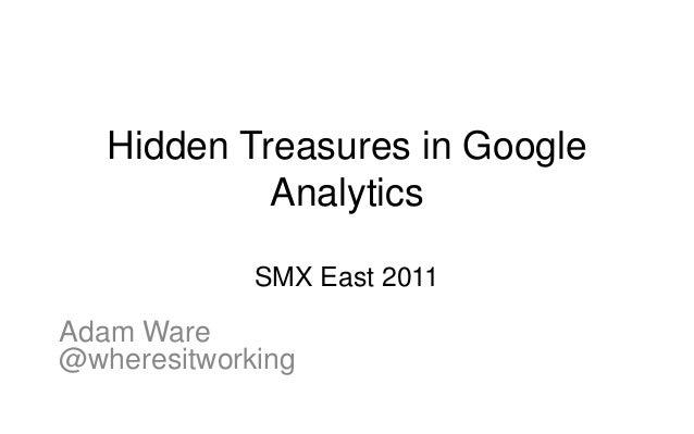 Hidden Treasures in Google            Analytics             SMX East 2011Adam Ware@wheresitworking