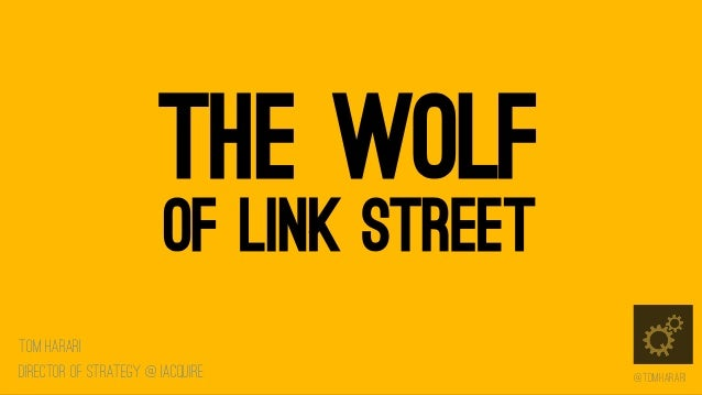 THE WOLF OF LINK STREET  Tom Harari Director of Strategy @ IACQUIRE  @Tomharari