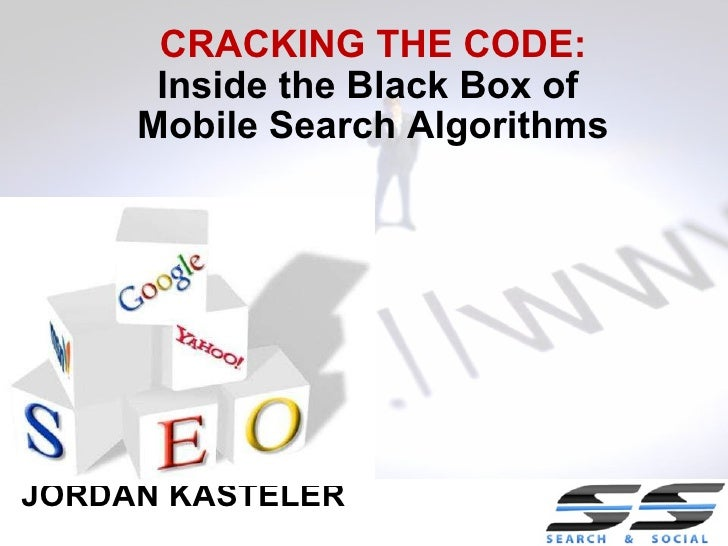 JORDAN KASTELER CRACKING THE CODE: Inside the Black Box of  Mobile Search Algorithms