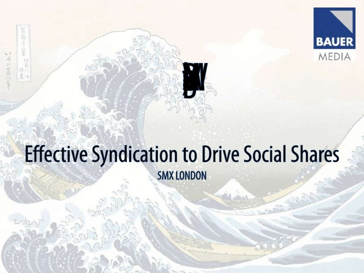 Making Waves Not Ripples: Effective Syndication to Drive Social Shares