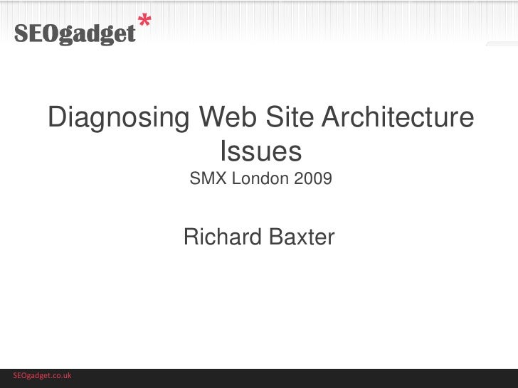 Diagnosing Web Site Architecture                     Issues                   SMX London 2009                     Richard ...