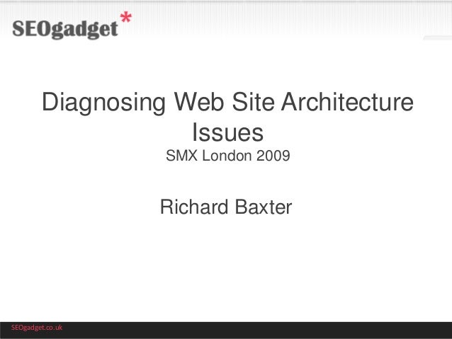 Diagnosing Web Site Architecture Issues SMX London 2009  Richard Baxter  SEOgadget.co.uk