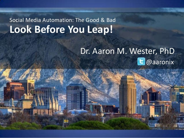 vSocial Media Automation: The Good & BadLook Before You Leap!Dr. Aaron M. Wester, PhD@aaronix