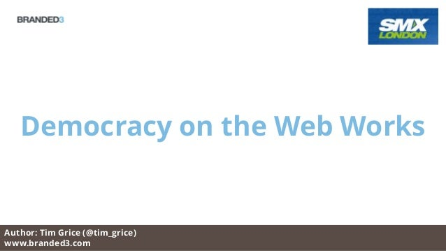 Democracy on the Web WorksAuthor: Tim Grice (@tim_grice)www.branded3.com