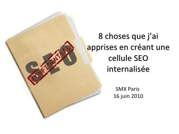 8 choses que j'ai apprises en créant une cellule SEO internalisée SMX Paris  16 juin 2010