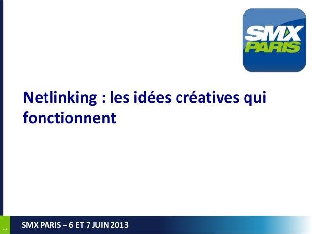 11 SMX PARIS – 6 ET 7 JUIN 2013 Netlinking : les idées créatives qui fonctionnent