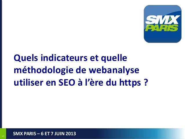 11SMX PARIS – 6 ET 7 JUIN 2013Quels indicateurs et quelleméthodologie de webanalyseutiliser en SEO à l'ère du https ?