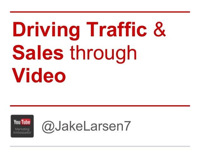 Driving Traffic &Sales throughVideo   @JakeLarsen7