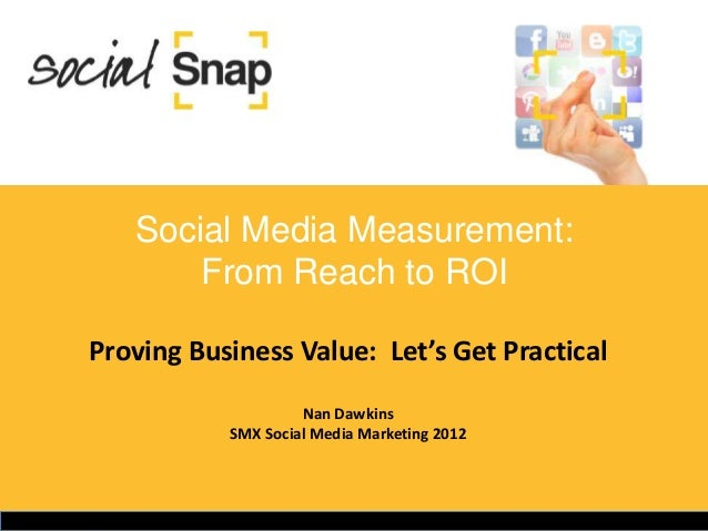 Social Media Measurement:       From Reach to ROIProving Business Value: Let's Get Practical                    Nan Dawkin...