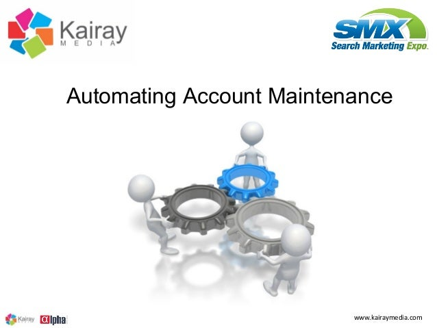 Automating Account Maintenance                          www.kairaymedia.com