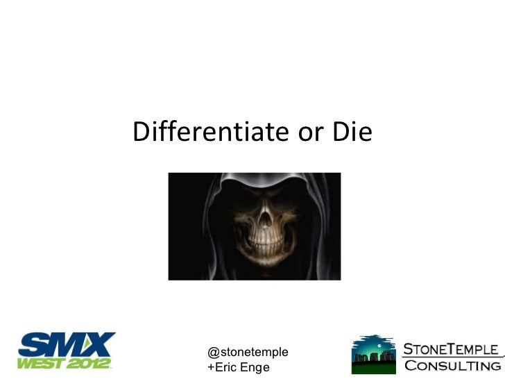 Differentiate or Die      @stonetemple      +Eric Enge