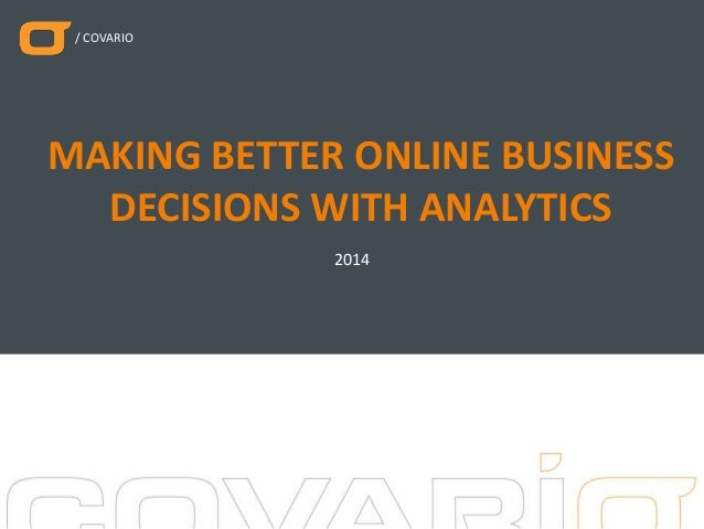 Making Better Online Business Decisions With Analytics: Making Better Online Data Driven Strategies