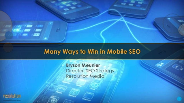1 Many Ways to Win in Mobile SEO Bryson Meunier Director, SEO Strategy Resolution Media
