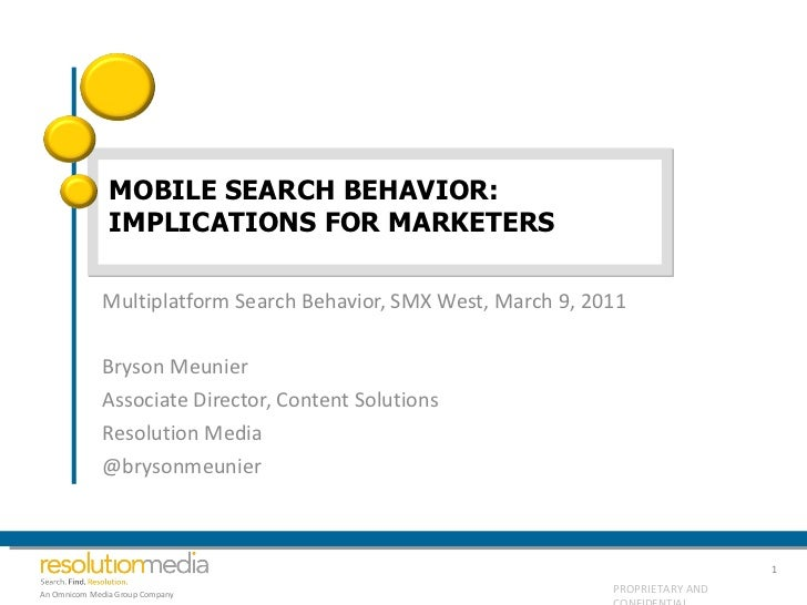 MOBILE SEARCH BEHAVIOR: IMPLICATIONS FOR MARKETERS <ul><li>Multiplatform Search Behavior, SMX West, March 9, 2011 </li></u...