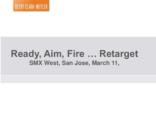 Capture DemandMarriott Site Audience Retargeting Using CriteoReady, Aim, Fire … Retarget       SMX West, San Jose, March 1...