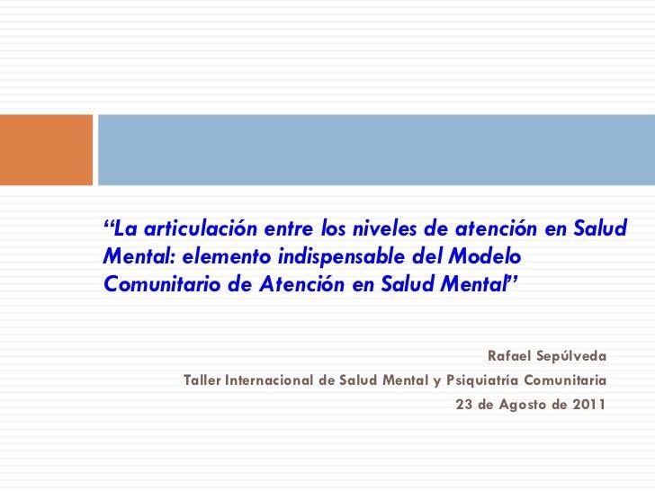 <ul><li>Rafael Sepúlveda </li></ul><ul><li>Taller Internacional de Salud Mental y Psiquiatría Comunitaria </li></ul><ul><l...