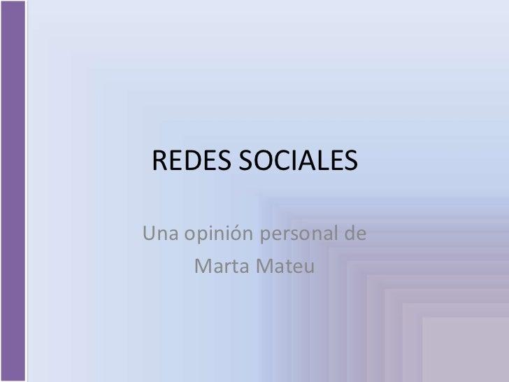 REDES SOCIALESUna opinión personal de     Marta Mateu