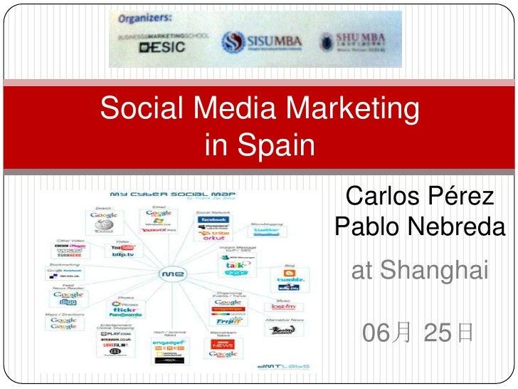 Social Media Marketingin Spain<br />Carlos Pérez<br />Pablo Nebreda<br />at Shanghai06月 25日<br />