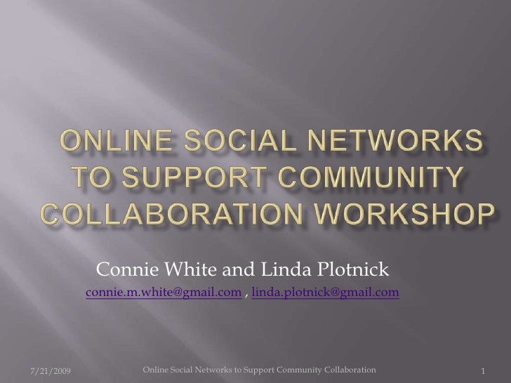 Online Social Networks to Support Community Collaboration Workshop <br />Connie White and Linda Plotnick<br />connie.m.w...