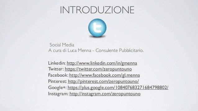 INTRODUZIONESocial MediaA cura di Luca Menna - Consulente Pubblicitario.Linkedin: http://www.linkedin.com/in/gmennaTwitter...