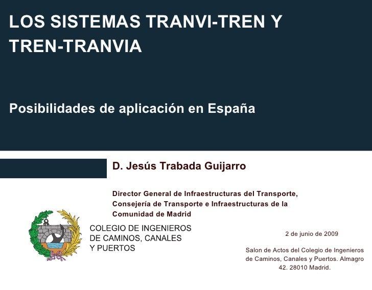 TRANVI – TREN TREN -TRANVÍA POSIBILIDADES DE APLICACIÓN EN LA COMUNIDAD DE MADRID Madrid, 30 de septiembre de 2009