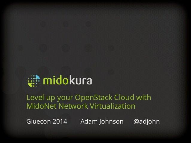 Midokura Gluecon 2014 - Level up your OpenStack Neutron Networking
