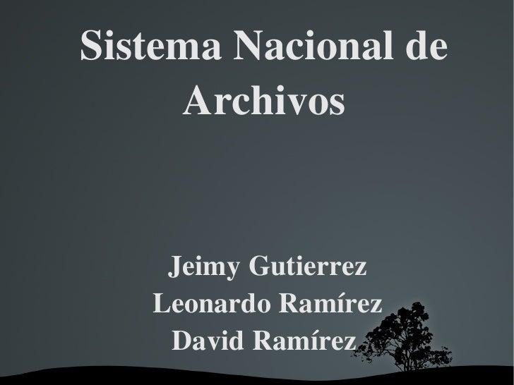 Sistema Nacional de Archivos Jeimy Gutierrez Leonardo Ramírez David Ramírez
