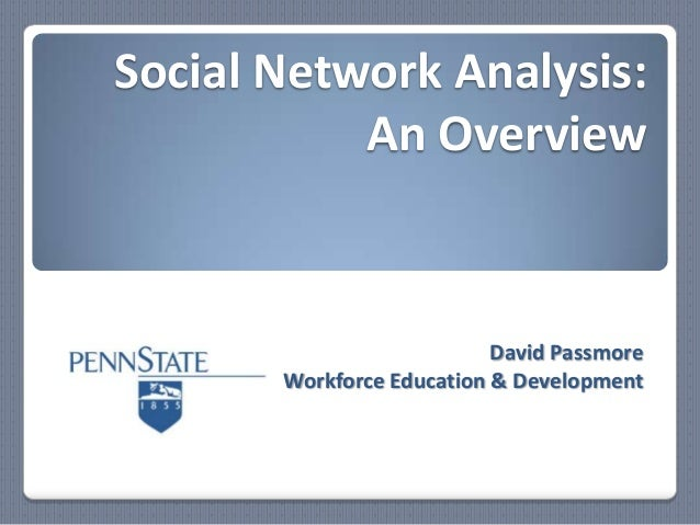Social Network Analysis:           An Overview                           David Passmore       Workforce Education & Develo...