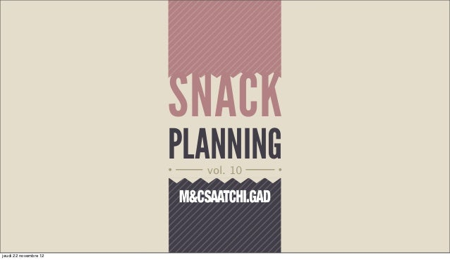 SNACK                       PLANNING                         vol. 10jeudi 22 novembre 12
