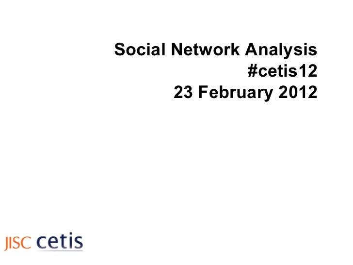 Social Network Analysis #cetis12 23 February 2012