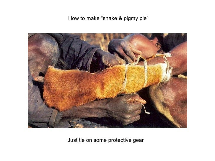 """Just tie on some protective gear How to make """"snake & pigmy pie"""""""