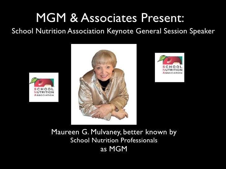 MGM & Associates Present: School Nutrition Association Keynote General Session Speaker                Maureen G. Mulvaney,...