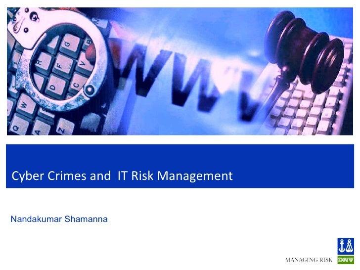 Cyber Crimes and  IT Risk Management   Nandakumar Shamanna