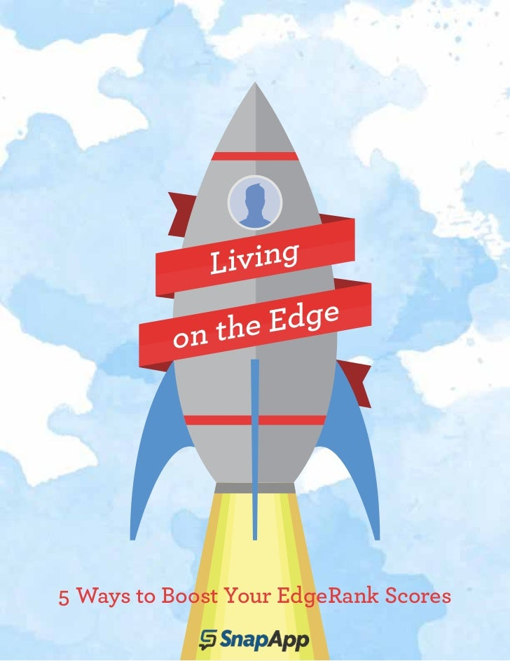 L iving            n the Edge          o5 Ways to Boost Your EdgeRank Scores
