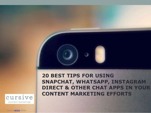 20 BEST TIPS FOR USING SNAPCHAT, WHATSAPP, INSTAGRAM DIRECT & OTHER CHAT APPS IN YOUR CONTENT MARKETING EFFORTS  Image by ...