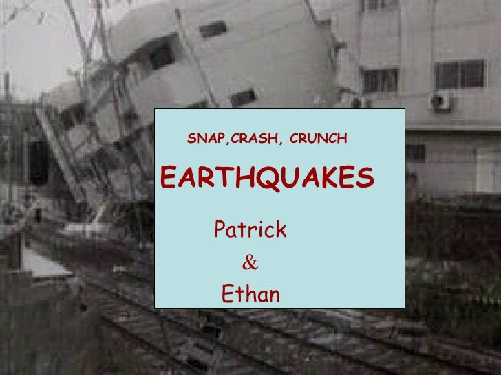 SNAP,CRASH, CRUNCH   EARTHQUAKES Patrick & Ethan