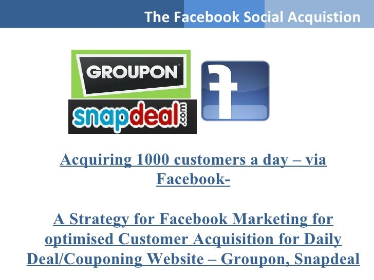 Facebook Marketing Strategy for Customer Acquisition for Groupon, Snapdeal etc
