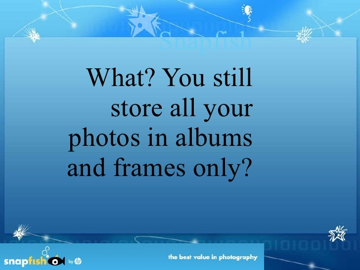 Snapfish What? You still store all your photos in albums and frames only?