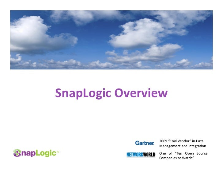 "SnapLogic Overview                     2009 ""Cool Vendor"" in Data                   Management and Integra7on             ..."