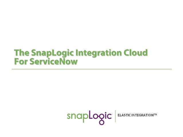The SnapLogic Integration Cloud for ServiceNow