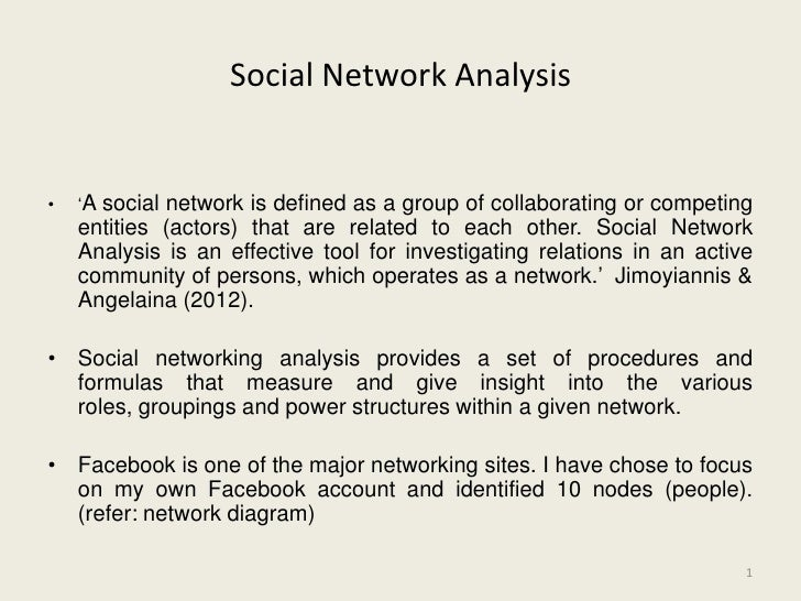 Social Network Analysis•   'Asocial network is defined as a group of collaborating or competing    entities (actors) that ...