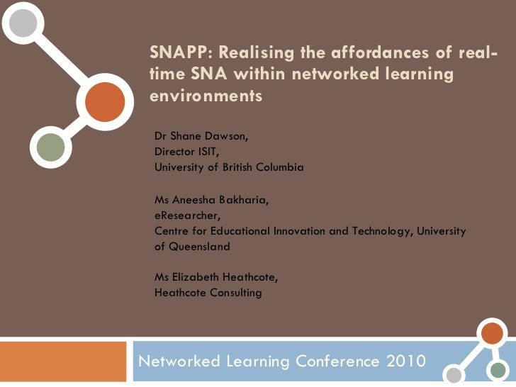 SNAPP: Realising the affordances of real-time SNA within networked learning environments Networked Learning Conference 201...