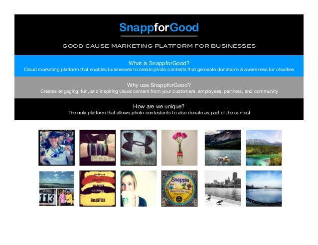 SnappforGood good cause marketing platform for businesses What is SnappforGood? Cloud marketing platform that enables busi...