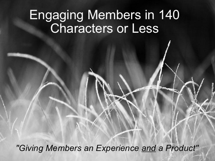 "Engaging Members in 140 Characters or Less ""Giving Members an Experience  and  a Product"""