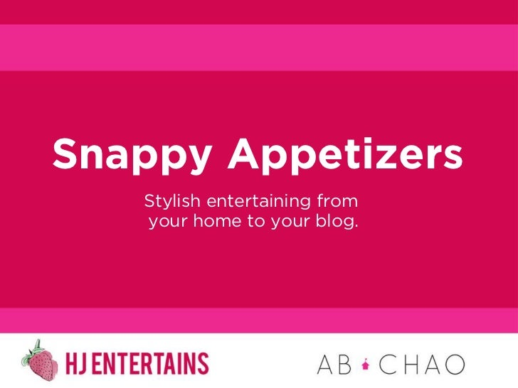 Snappy Appetizers   Stylish entertaining from   your home to your blog.