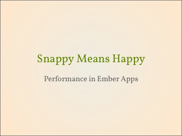 Snappy Means Happy Performance in Ember Apps