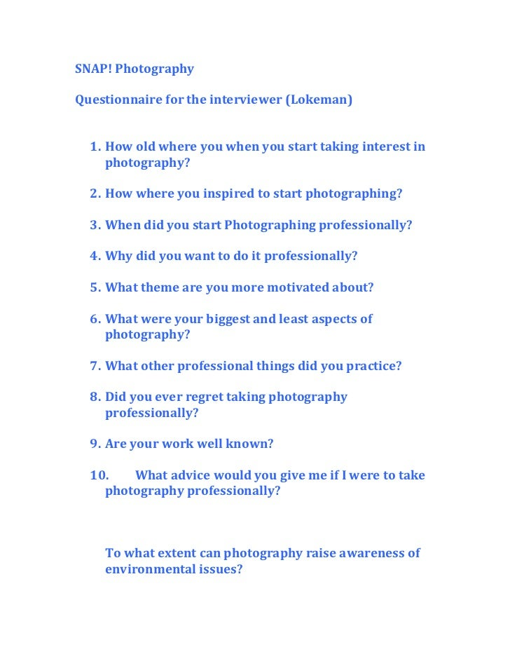 SNAP! Photography<br />Questionnaire for the interviewer (Lokeman) <br /><ul><li>How old where you when you start taking i...